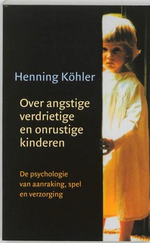 Over angstige, verdrietige en onrustige -de psychologie van aanraking, spel en verzorging Kohler, H.