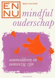 En nu... mindful ouderschap -Displ. 10 e -aanmodderen en aanwezig zijn Kalter, Bea