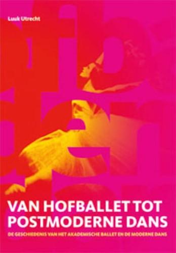 Van hofballet tot postmoderne dans -De geschiedenis van het akadem ische ballet en de moderne dan Utrecht, L.