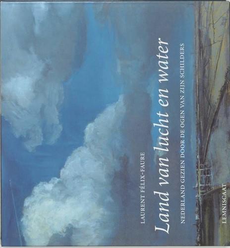 Land van lucht en water -Nederland gezien door de ogen van zijn schilders Felix-Faure, Laurent