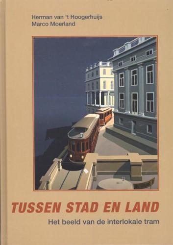 Tussen stad en land -het beeld van de interlokale t ram Hoogerhuijs, Herman van 't