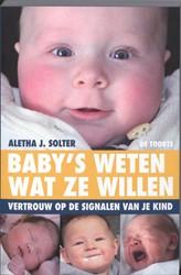 Baby's weten wat ze willen -vertrouw op de signalen van je kind. Solter, A.J.