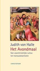 HET LAATSTE AVONDMAAL -VAN VOORCHRISTELIJKE CULTUS TO T TRANSSUBSTANTIATIE HALLE, JUDITH VON