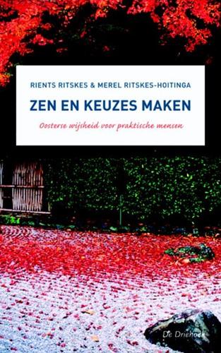 Zen en keuzes maken -oosterse wijsheid voor praktis che mensen Ritskes, R.R.R.