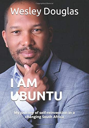 I Am Ubuntu -my journey of self-reinvention in a changing South Africa Douglas, Wesley