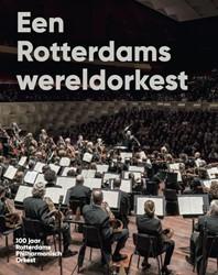 Een Rotterdams wereldorkest -100 jaar Rotterdams Philharmon isch Orkest Eijnden, Sam van den