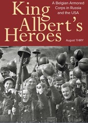 King Albert's Heroes -A Belgian Armored Corps in Rus sia and the USA Thiry, August
