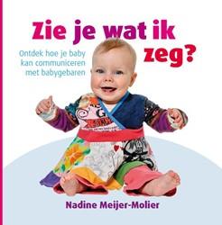 Zie je wat ik zeg? -ontdek hoe je baby kan communi ceren met babygebaren Meijer-Molier, Nadine