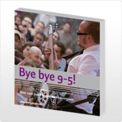 Bye bye 9-5 ! -over voor jezelf beginnen en doorgaan Meer, Yvette van der