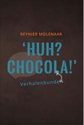Huh? Chocola! -Schetsen van verwarring Molenaar, Reynier