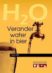 Verander water in Bier -de complete handleiding voor d e beginnende en gevorderde hob Otte, Adrie