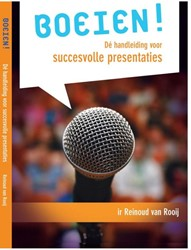 BOEIEN! Succevol Presenteren De hand -de handleiding voor succesvol le presentaties Rooij, Reinoud van
