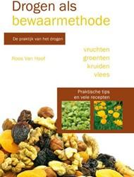 Drogen als bewaarmethode -de praktijk van het drogen van vruchten, groenten, kruiden e Hoof, Roos van