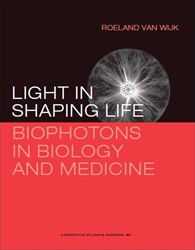 Light in shaping life -Biophotons in biology and medi cine Wijk, Roeland van
