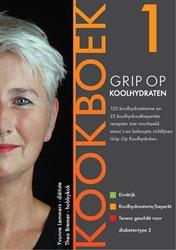 Grip op Koolhydraten kookboek 1 -120 koolhydraatarme en 22 kool hydraatbeperkte recepten met v Lemmers, Yvonne