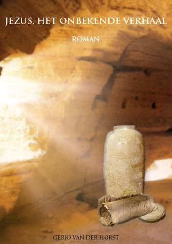 Jezus, het onbekende verhaal Horst, Gerjo van der