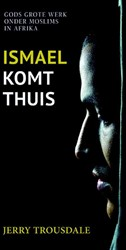 Ismael komt thuis -Gods grote werk onder Moslims in Afrika Trousdale, Jerry