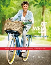 Op weg naar meer energie -ontdek in 8 weken wat voeding voor je gezondheid kan doen, ? Dijkinga, Rineke