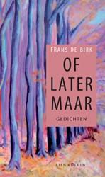 Of later maar -Gedichten Birk, Frans de