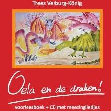 Oela en de draken! -over vuurspuwen en nog veel me er... Verburg-Konig, Trees
