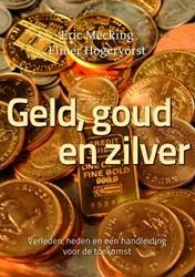 Geld, goud en zilver -verleden, heden en een handlei ding voor de toekomst Mecking, Eric