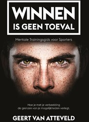 Winnen is geen Toeval -Mentale trainingsgids voor spo rters Atteveld, Geert van