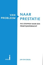 Van probleem naar prestatie -in 6 stappen naar een praktijk opdracht Zegel, Jan Dik
