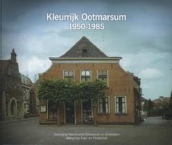 KLEURRIJK OOTMARSUM 1950-1985 VERENIGING HEEMKUNDE OOTMARSUM