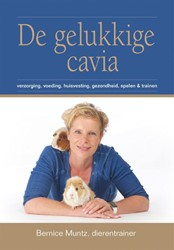 De gelukkige cavia -verzorging, voeding, huisvesti ng, gezondheid, spelen & t Muntz, Bernice