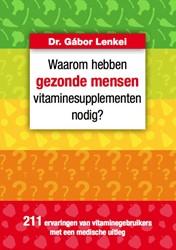 Waarom hebben gezonde mensen vitaminesup -211 ervaringen van vitaminegeb ruikersmet een medische uitleg Lenkei, Gabor