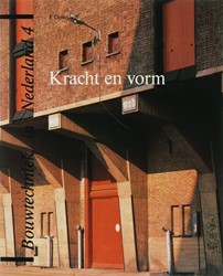 Bouwtechniek in Nederland Kracht en vorm -de draagconstructie van bouwwe rken eenvoudig verklaard Oosterhoff, J.