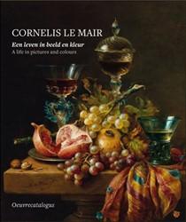 Cornelis le Mair - Een leven in beeld en -Een leven in beeld en kleur - A life in pictures and colours Le Mair, Cornelis