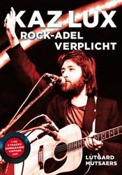 Kaz Lux. Rock-adel verplicht + cd -Rock-adel verplicht Mutsaers, Lutgard