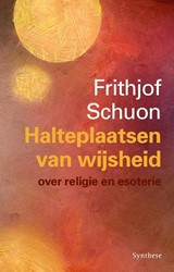Halteplaatsen van wijsheid -Over religie en esoterie Schuon, Frithjof