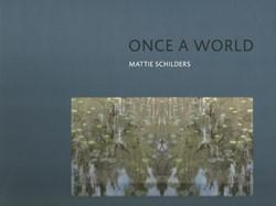 Mattie Schilders - Once a World Schilders, Mattie