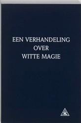 Een verhandeling over witte magie -de weg van de discipel Bailey, A.A.
