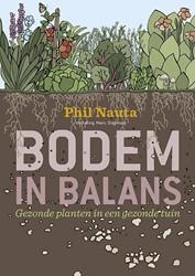 Bodem in balans -gezonde planten in een gezonde tuin Nauta, Phil