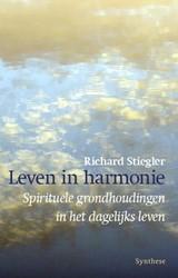 Leven in harmonie -spirituele grondhoudingen in h et dagelijks leven Stiegler, Richard