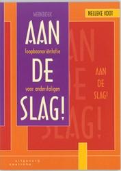 Aan de slag ! -werkboek loopbaanorientatie vo or anderstaligen Koot, Nelleke