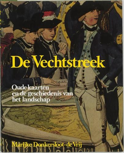 De Vechtstreek -oude kaarten en de geschiedeni s van het landschap Donkersloot-de Vrij, M.