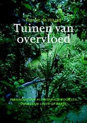 Tuinen van overvloed -permacultuur als inspiratie vo or een duurzaam leven op aarde Waard, Fransje de