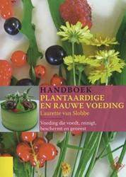 Handboek plantaardige en rauwe voeding -voeding die voedt, reinigt, be schermt en geneest Slobbe, Laurette van