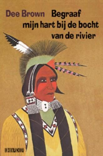 Begraaf mijn hart bij de bocht van de ri -de ondergang van de Indianen i n Noord-Amerika Brown, Dee