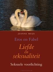LIEFDE EN SEKSUALITEIT -SEKSUELE VOORLICHTING : EROS E N FABEL MEIJS, J.