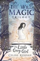 Little Grey Girl (The Wild Magic Trilogy Kiernan, Celine