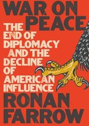 Oorlog tegen vrede -Waarom de nieuwste buitenlandp olitiek van Amerika zo gevaarl Farrow, Ronan