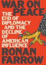 Oorlog tegen vrede -Waarom de veranderende buitenl andpolitiek van Amerika zo gev Farrow, Ronan