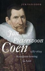 Jan Pieterszoon Coen 1587-1629 -koopman-koning in Azie Goor, Jurjen van