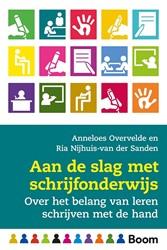 Aan de slag met schrijfonderwijs -Over het belang van leren schr ijven met de hand Overvelde, Anneloes