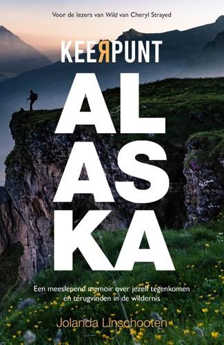 Keerpunt Alaska -Een meeslpend memoir over jeze lf tegenkomen en terugvinden i Linschooten, Jolanda